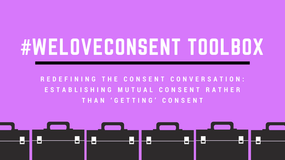 Redefining the Consent Conversation: Establishing Mutual Consent Rather Than 'Getting' Consent