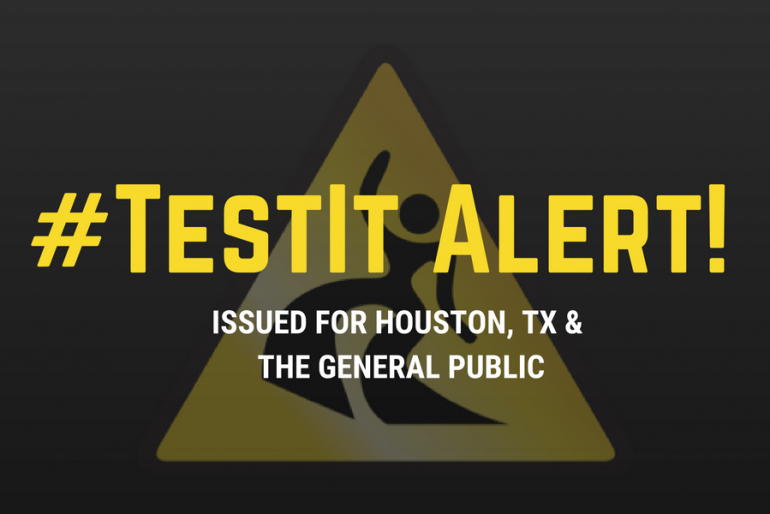 #TestIt Alert issued for Houston, TX & the General Public