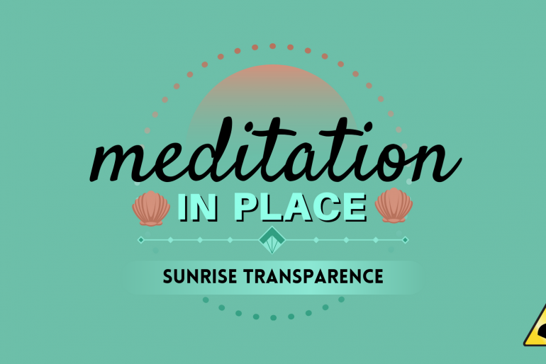 Meditation in Place: Sunrise Transparence